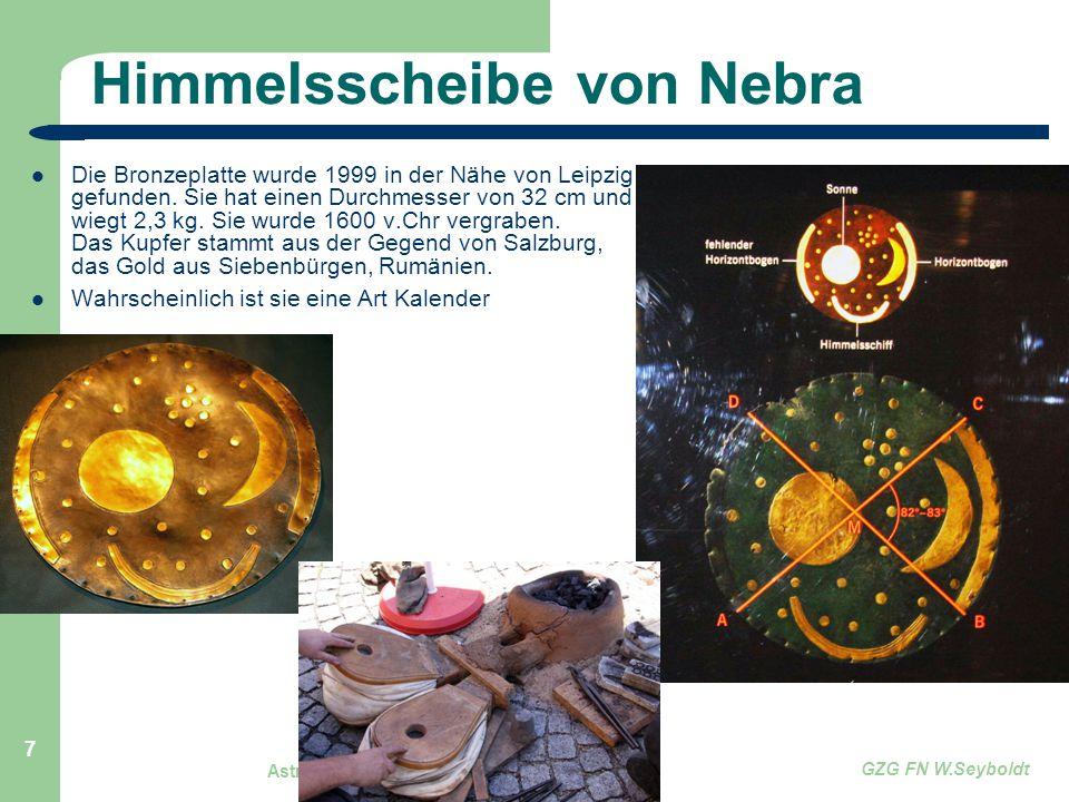 Astronomie, Kl. 9, Einführung GZG FN W.Seyboldt 7 Himmelsscheibe von Nebra Die Bronzeplatte wurde 1999 in der Nähe von Leipzig gefunden. Sie hat einen