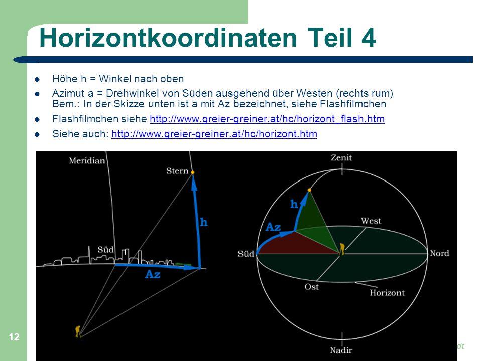 Astronomie, Kl. 9 GZG FN W.Seyboldt 12 Horizontkoordinaten Teil 4 Höhe h = Winkel nach oben Azimut a = Drehwinkel von Süden ausgehend über Westen (rec