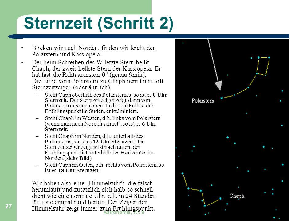 Astronomie, Kl. 9 GZG FN W.Seyboldt 27 Sternzeit (Schritt 2) Blicken wir nach Norden, finden wir leicht den Polarstern und Kassiopeia. Der beim Schrei