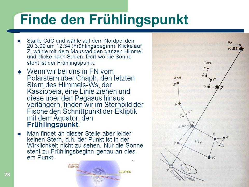 Astronomie, Kl. 9 GZG FN W.Seyboldt 28 Finde den Frühlingspunkt Starte CdC und wähle auf dem Nordpol den 20.3.09 um 12:34 (Frühlingsbeginn). Klicke au