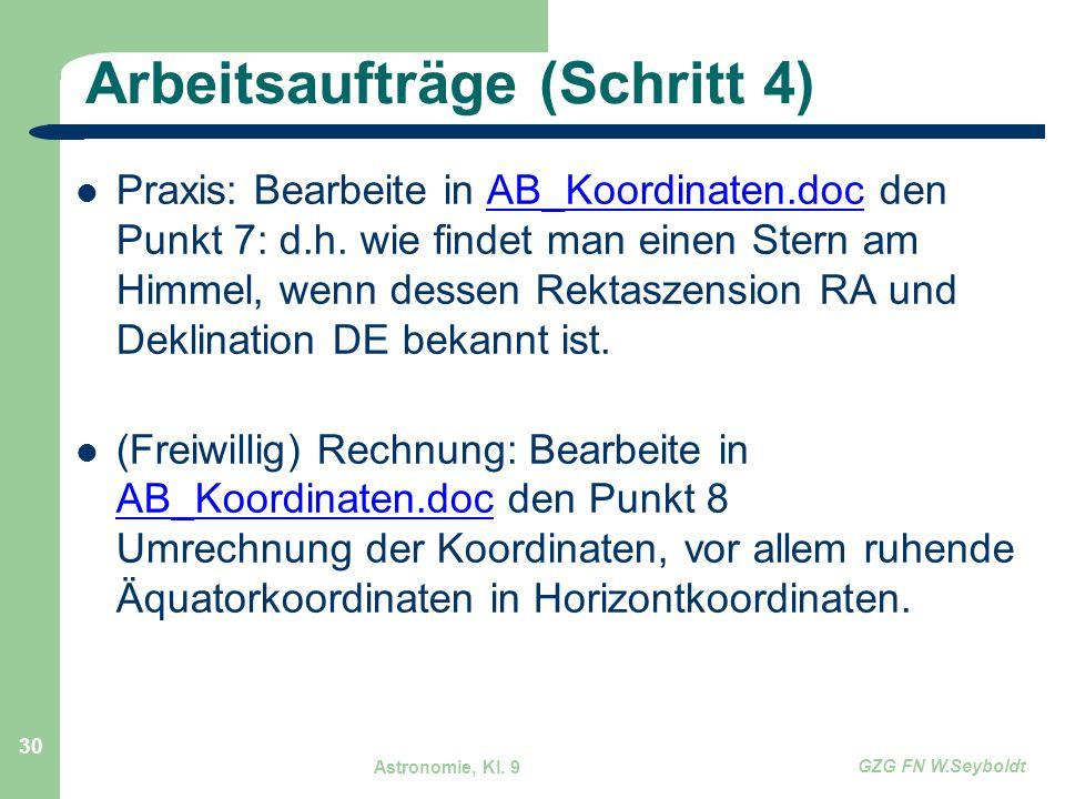 Astronomie, Kl. 9 GZG FN W.Seyboldt 30 Arbeitsaufträge (Schritt 4) Praxis: Bearbeite in AB_Koordinaten.doc den Punkt 7: d.h. wie findet man einen Ster