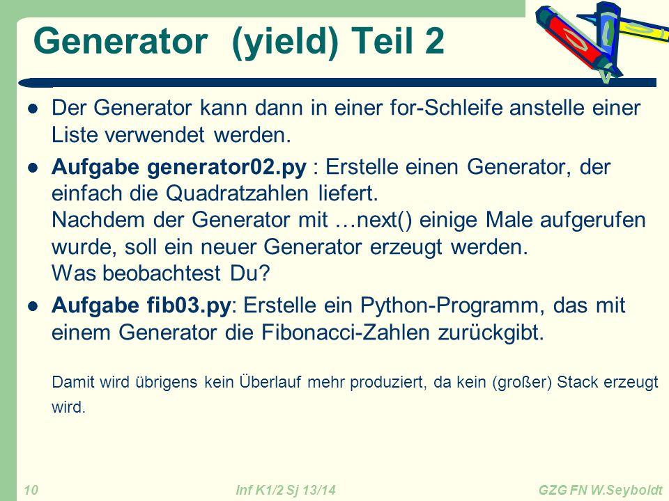 Inf K1/2 Sj 13/14 GZG FN W.Seyboldt 10 Generator (yield) Teil 2 Der Generator kann dann in einer for-Schleife anstelle einer Liste verwendet werden. A