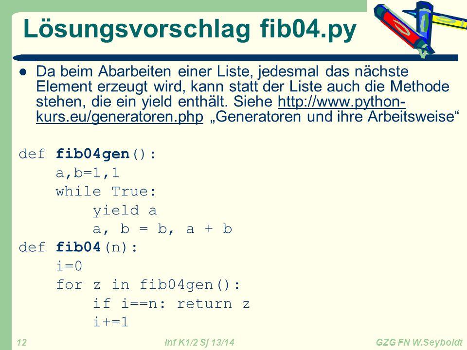 Inf K1/2 Sj 13/14 GZG FN W.Seyboldt 12 Lösungsvorschlag fib04.py Da beim Abarbeiten einer Liste, jedesmal das nächste Element erzeugt wird, kann statt
