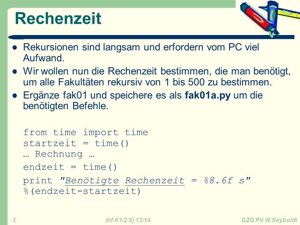 Inf K1/2 Sj 13/14 GZG FN W.Seyboldt 3 Rechenzeit Rekursionen sind langsam und erfordern vom PC viel Aufwand. Wir wollen nun die Rechenzeit bestimmen,