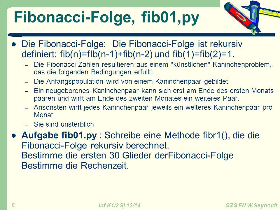 Inf K1/2 Sj 13/14 GZG FN W.Seyboldt 5 Fibonacci-Folge, fib01,py Die Fibonacci-Folge: Die Fibonacci-Folge ist rekursiv definiert: fib(n)=fIb(n-1)+fib(n