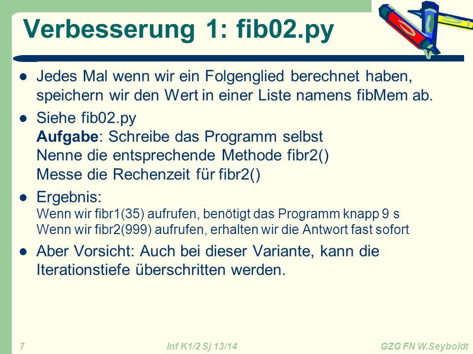 Inf K1/2 Sj 13/14 GZG FN W.Seyboldt 7 Verbesserung 1: fib02.py Jedes Mal wenn wir ein Folgenglied berechnet haben, speichern wir den Wert in einer Lis