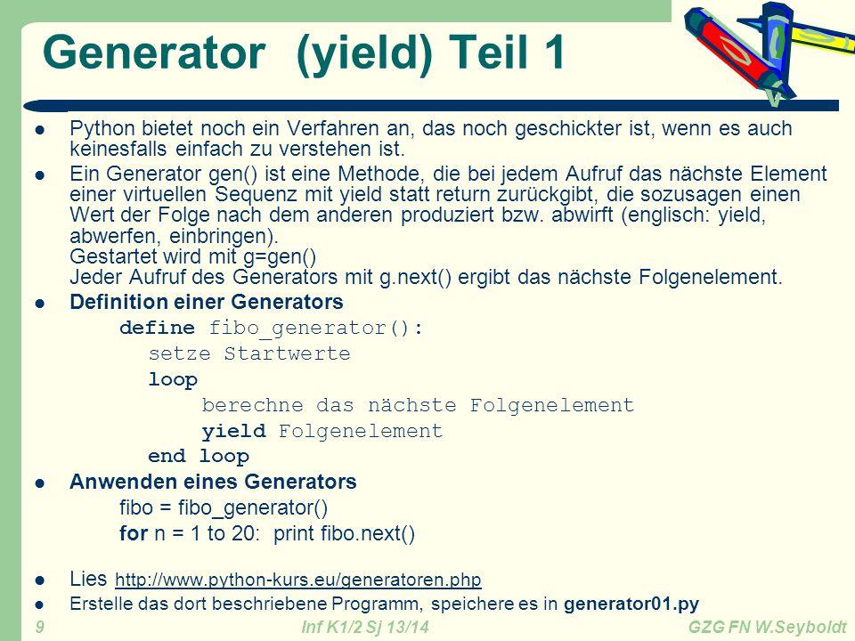 Inf K1/2 Sj 13/14 GZG FN W.Seyboldt 9 Generator (yield) Teil 1 Python bietet noch ein Verfahren an, das noch geschickter ist, wenn es auch keinesfalls