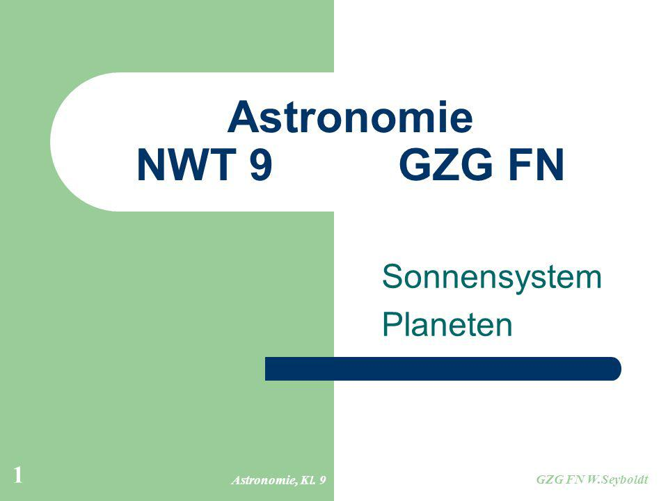 Astronomie, Kl. 9 GZG FN W.Seyboldt 1 Astronomie NWT 9GZG FN Sonnensystem Planeten