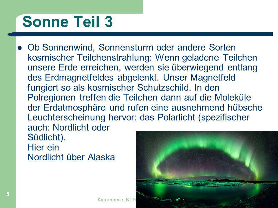 Astronomie, Kl. 9 GZG FN W.Seyboldt 5 Sonne Teil 3 Ob Sonnenwind, Sonnensturm oder andere Sorten kosmischer Teilchenstrahlung: Wenn geladene Teilchen