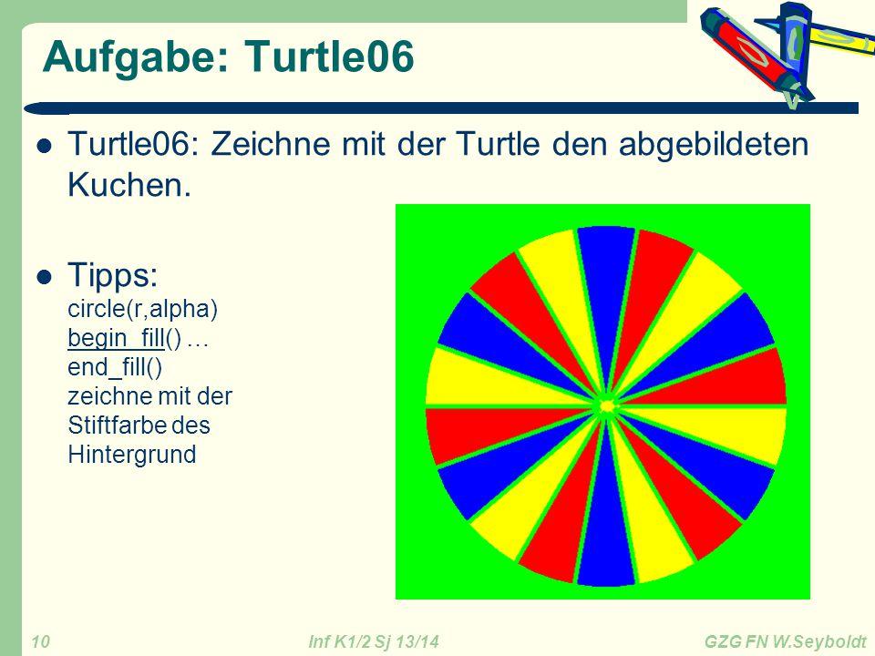 Inf K1/2 Sj 13/14 GZG FN W.Seyboldt 10 Aufgabe: Turtle06 Turtle06: Zeichne mit der Turtle den abgebildeten Kuchen. Tipps: circle(r,alpha) begin_fill()