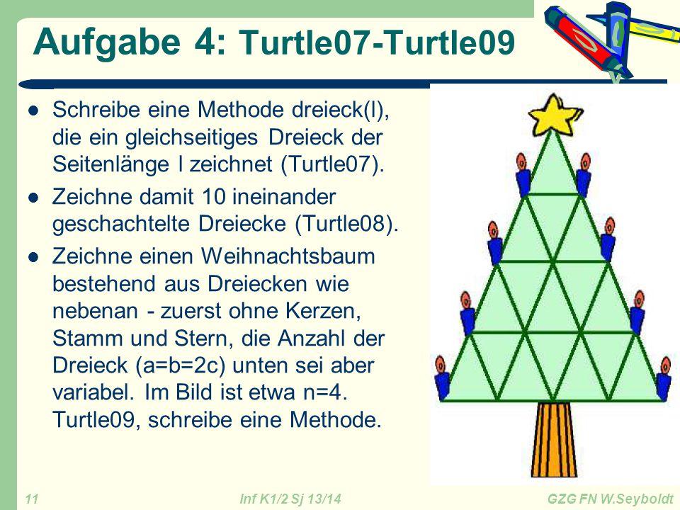 Inf K1/2 Sj 13/14 GZG FN W.Seyboldt 11 Aufgabe 4: Turtle07-Turtle09 Schreibe eine Methode dreieck(l), die ein gleichseitiges Dreieck der Seitenlänge l