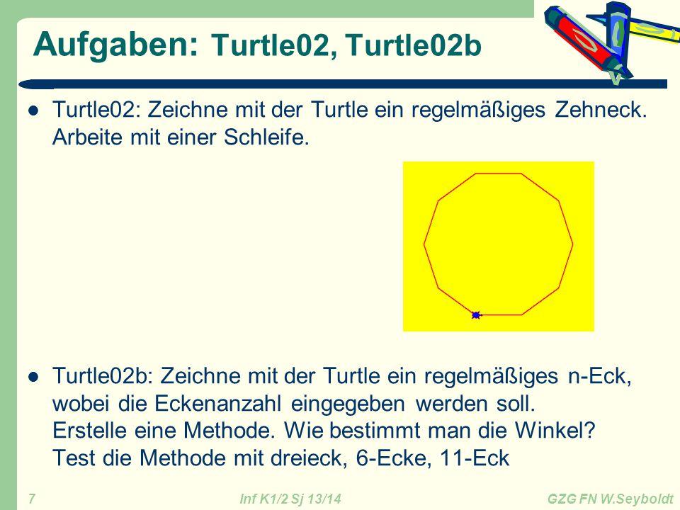 Inf K1/2 Sj 13/14 GZG FN W.Seyboldt 8 Aufgaben: Turtle02c / Turtle3 Turtle02c: Zeichne mit der Turtle ein regelmäßiges Sechseck, das von einem Kreis umgeben ist und in dessen Innerem ein Dreieck liegt (siehe links unten) Turtle03:Zeichne den 20-zackigen Stern unten