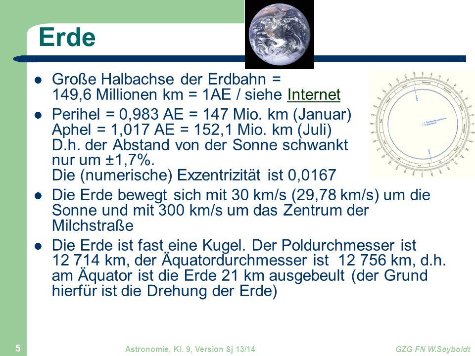 Astronomie, Kl. 9, Version Sj 13/14GZG FN W.Seyboldt 5 Erde Große Halbachse der Erdbahn = 149,6 Millionen km = 1AE / siehe InternetInternet Perihel =