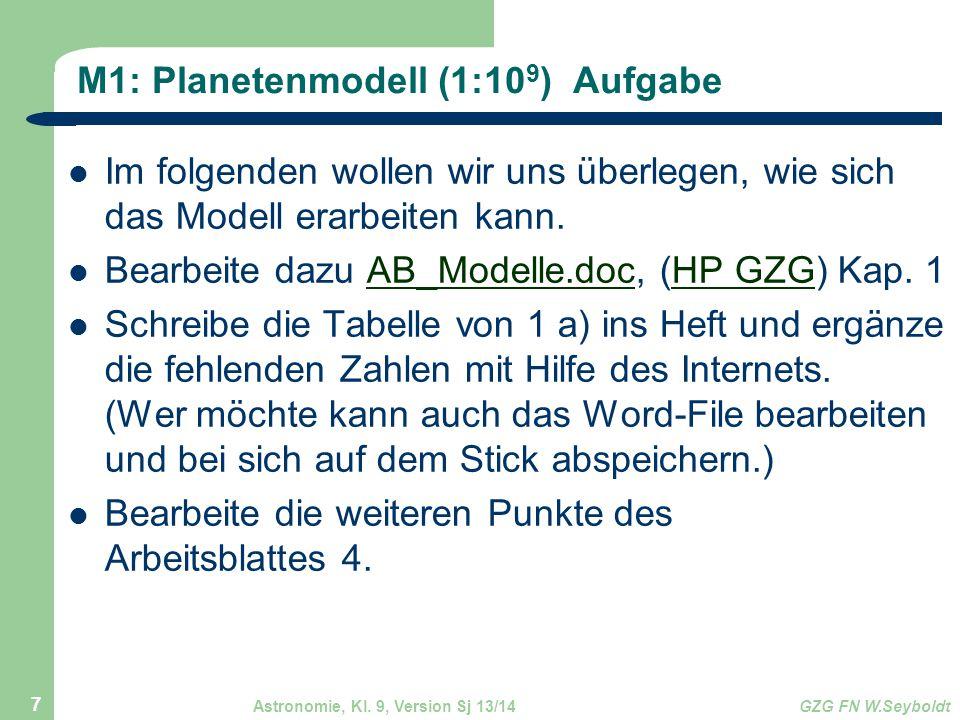 Astronomie, Kl. 9, Version Sj 13/14GZG FN W.Seyboldt 7 M1: Planetenmodell (1:10 9 ) Aufgabe Im folgenden wollen wir uns überlegen, wie sich das Modell