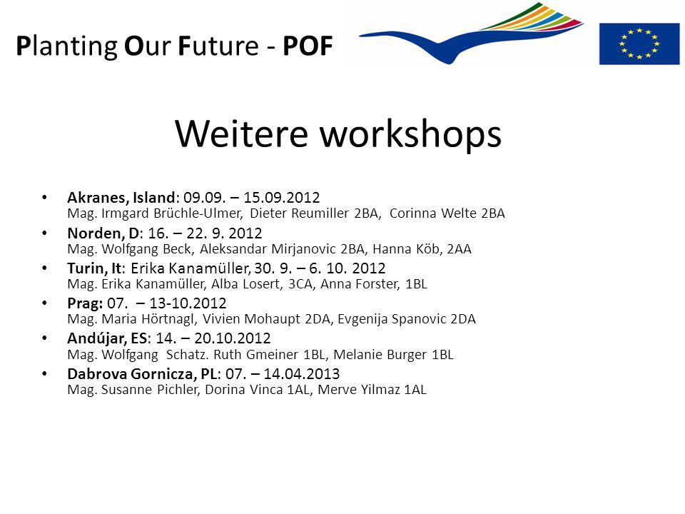 Planting Our Future - POF Weitere workshops Akranes, Island: 09.09. – 15.09.2012 Mag. Irmgard Brüchle-Ulmer, Dieter Reumiller 2BA, Corinna Welte 2BA N