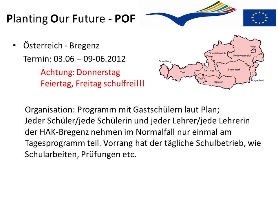 Planting Our Future - POF Österreich - Bregenz Termin: 03.06 – 09-06.2012 Achtung: Donnerstag Feiertag, Freitag schulfrei!!! Organisation: Programm mi