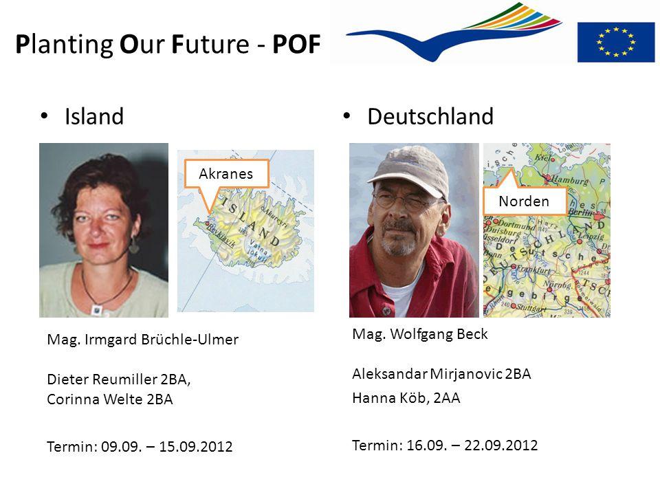 Planting Our Future - POF Mag. Wolfgang Beck Aleksandar Mirjanovic 2BA Hanna Köb, 2AA Termin: 16.09. – 22.09.2012 Island Deutschland Mag. Irmgard Brüc