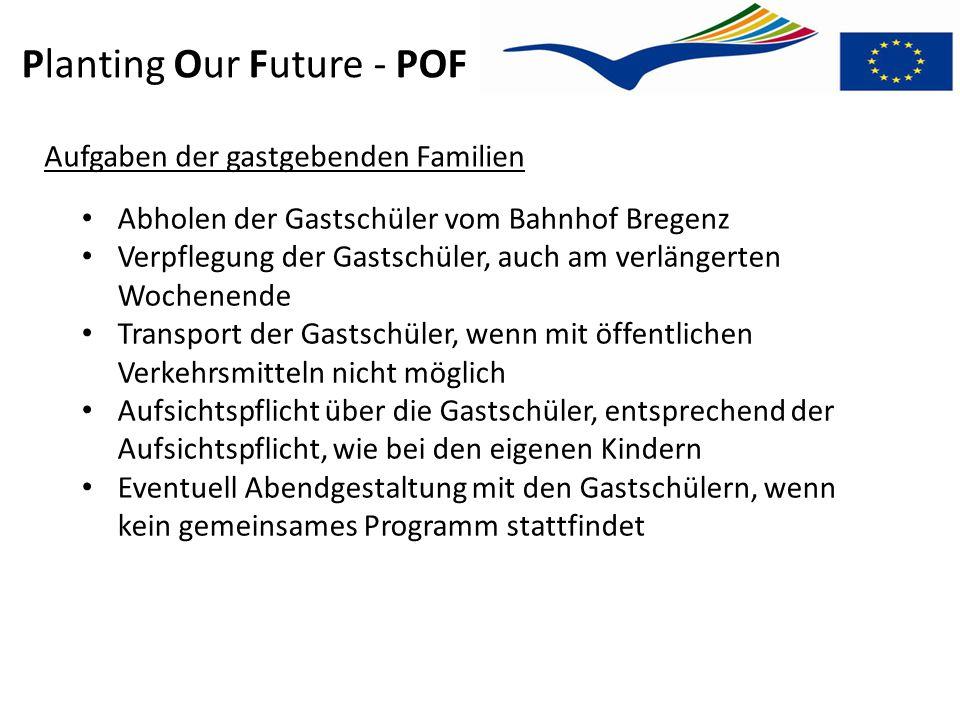 Planting Our Future - POF Aufgaben der gastgebenden Familien Abholen der Gastschüler vom Bahnhof Bregenz Verpflegung der Gastschüler, auch am verlänge