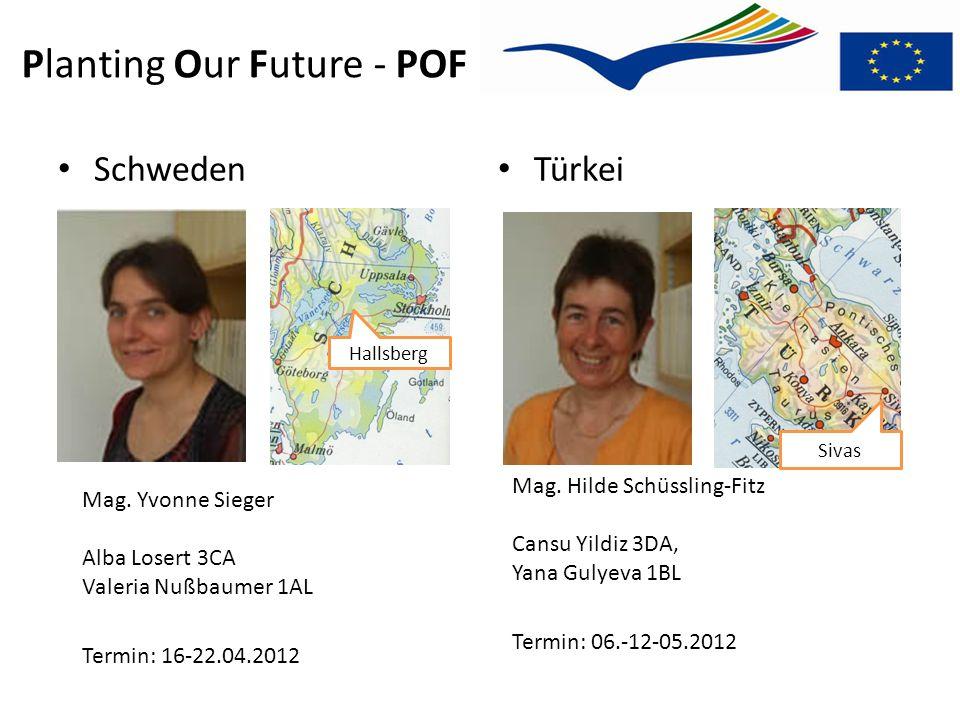 Planting Our Future - POF Mag. Hilde Schüssling-Fitz Cansu Yildiz 3DA, Yana Gulyeva 1BL Termin: 06.-12-05.2012 Hallsberg Schweden Türkei Sivas Mag. Yv