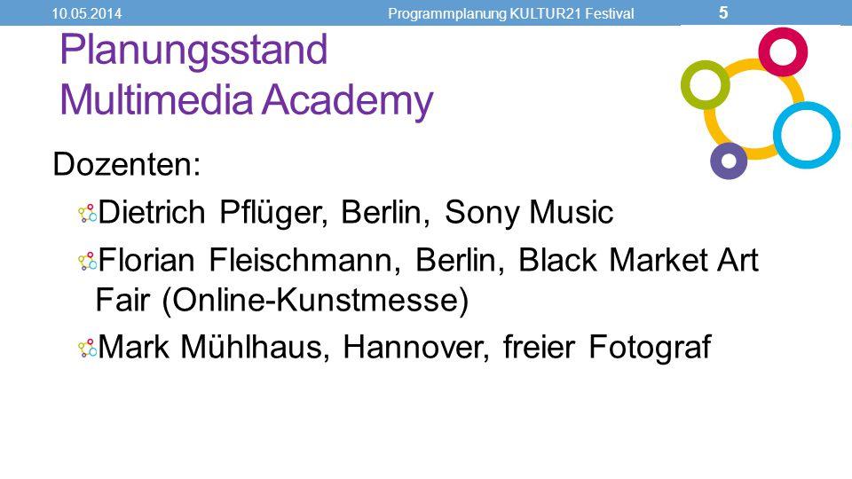 Planungsstand Multimedia Academy Dozenten: Dietrich Pflüger, Berlin, Sony Music Florian Fleischmann, Berlin, Black Market Art Fair (Online-Kunstmesse) Mark Mühlhaus, Hannover, freier Fotograf 10.05.2014Programmplanung KULTUR21 Festival 5