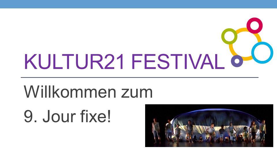 KULTUR21 FESTIVAL Willkommen zum 9. Jour fixe!
