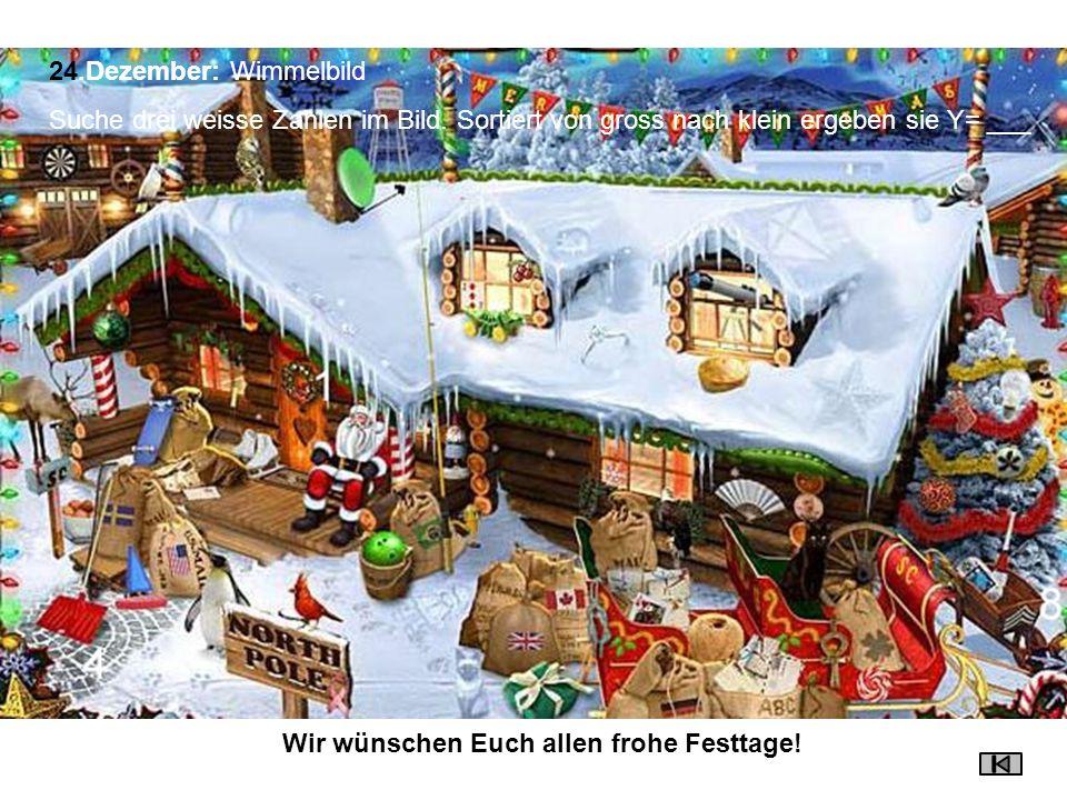 24.Dezember: Wimmelbild Suche drei weisse Zahlen im Bild. Sortiert von gross nach klein ergeben sie Y= ___ Wir wünschen Euch allen frohe Festtage!