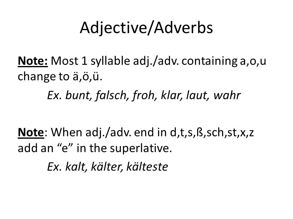 Adjective/Adverbs Note: Most 1 syllable adj./adv. containing a,o,u change to ä,ö,ü.