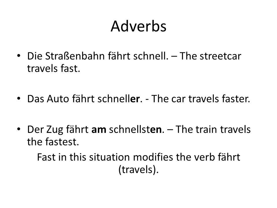 Adverbs Die Straßenbahn fährt schnell. – The streetcar travels fast.