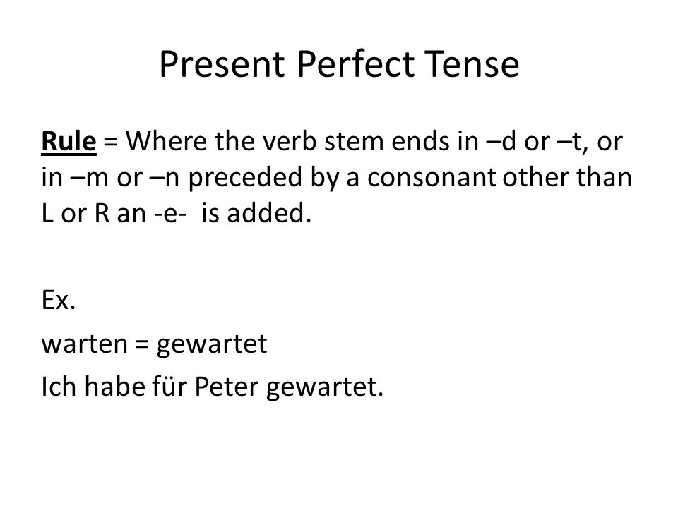 Present Perfect Tense Rule = Where the verb stem ends in –d or –t, or in –m or –n preceded by a consonant other than L or R an -e- is added.