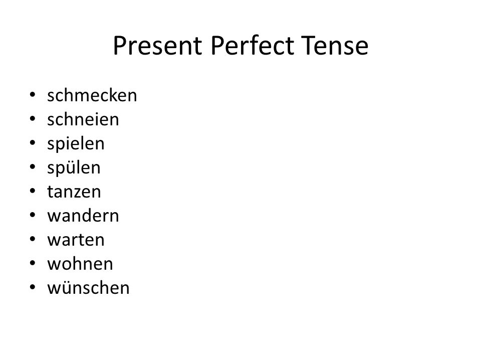Present Perfect Tense schmecken schneien spielen spülen tanzen wandern warten wohnen wünschen