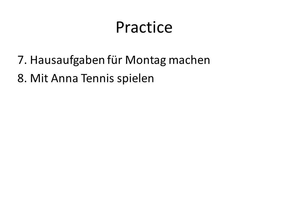 Practice 7. Hausaufgaben für Montag machen 8. Mit Anna Tennis spielen