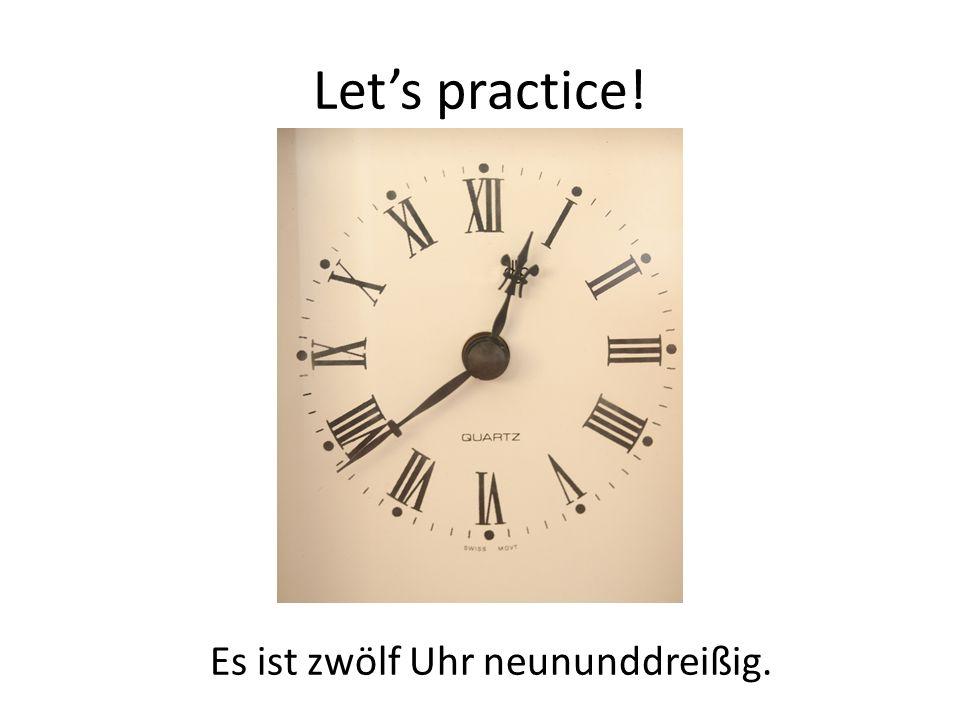 Let's practice! Es ist zwölf Uhr neununddreißig.