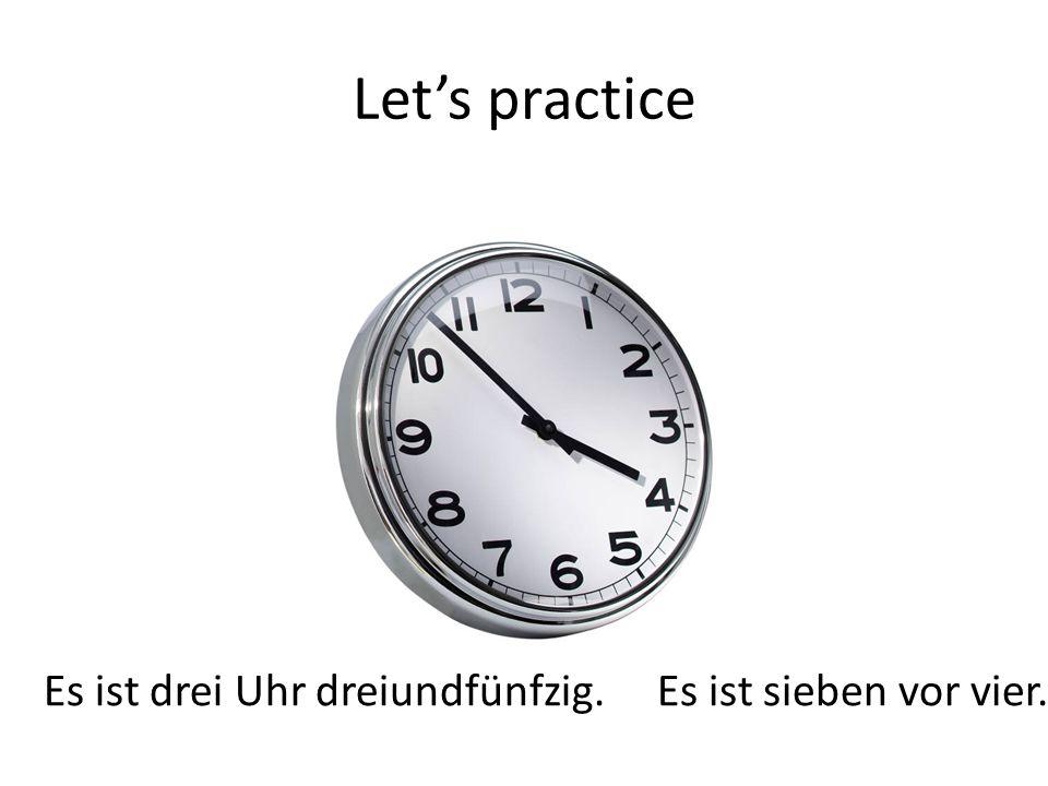 Let's practice Es ist drei Uhr dreiundfünfzig.Es ist sieben vor vier.