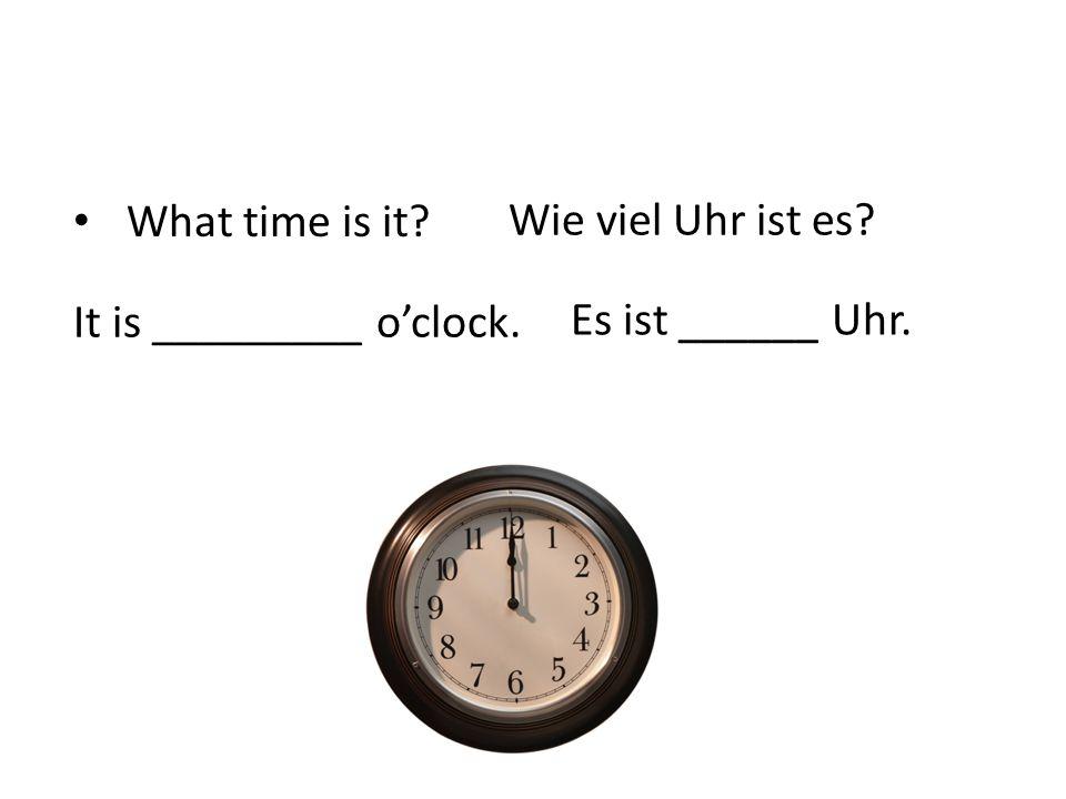 By the hour It is 10 o'clock.Es ist zehn Uhr.11:00 Es ist elf Uhr.