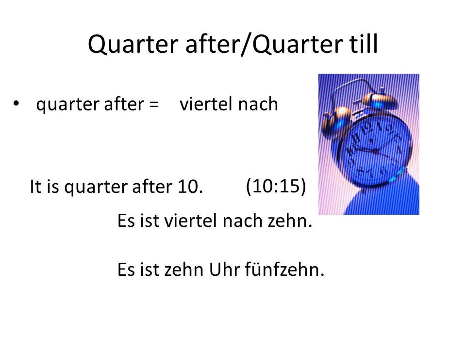Quarter till/Quarter after viertel vor quarter till = It is quarter till 12.