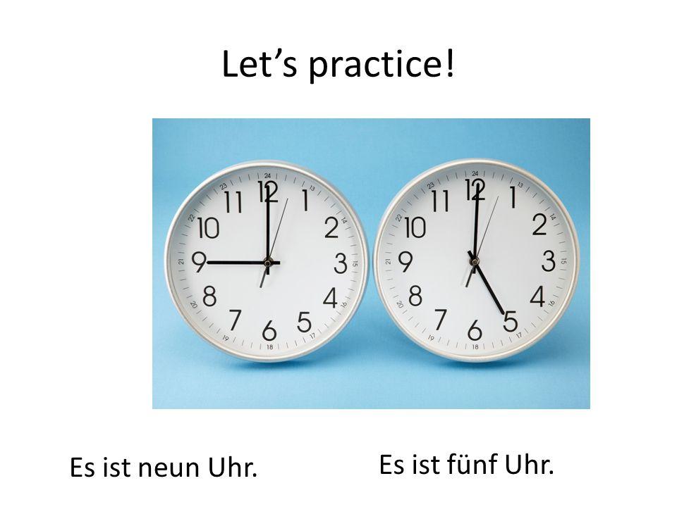 Let's practice! Es ist neun Uhr. Es ist fünf Uhr.