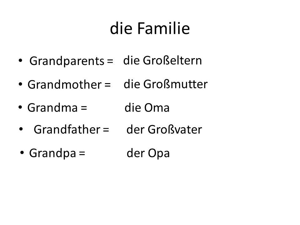 die Familie Grandparents = die Großeltern die Großmutter Grandmother = Grandma =die Oma Grandfather =der Großvater Grandpa =der Opa