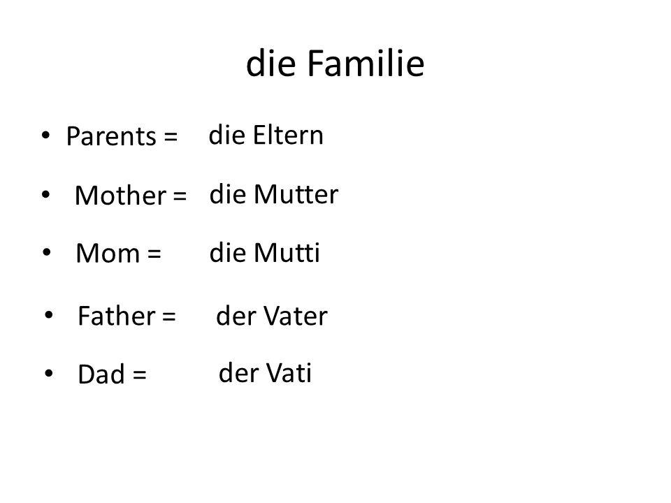 die Familie Brother = der Bruder Sister = die Schwester Daughter =die Tochter Son =der Sohn Aunt = die Tante Uncle =der Onkel