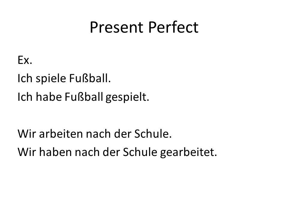 Present Perfect Ex.Ich spiele Fußball. Ich habe Fußball gespielt.