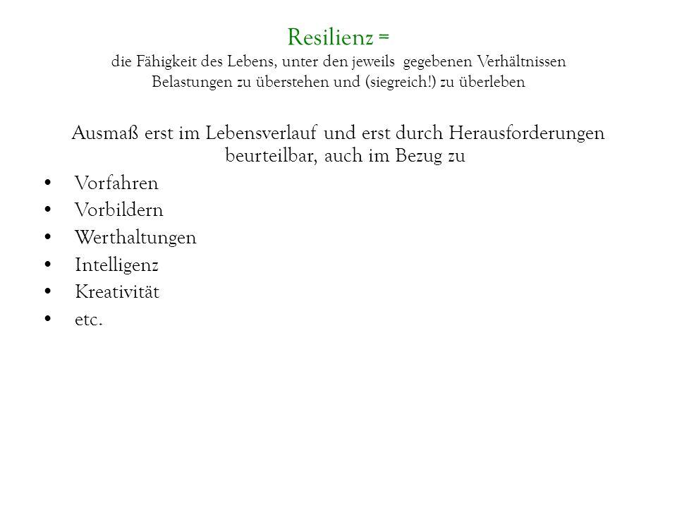 Resilienz = die Fähigkeit des Lebens, unter den jeweils gegebenen Verhältnissen Belastungen zu überstehen und (siegreich!) zu überleben Ausmaß erst im