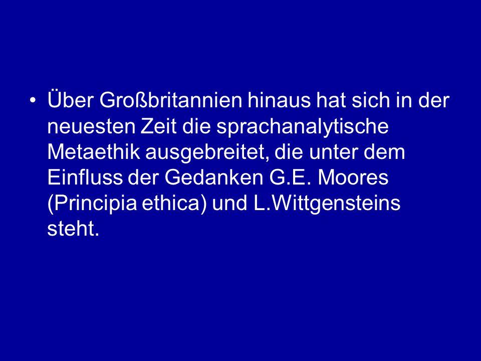 Über Großbritannien hinaus hat sich in der neuesten Zeit die sprachanalytische Metaethik ausgebreitet, die unter dem Einfluss der Gedanken G.E. Moores
