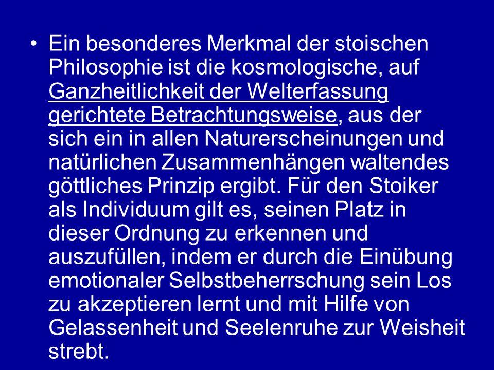 Ein besonderes Merkmal der stoischen Philosophie ist die kosmologische, auf Ganzheitlichkeit der Welterfassung gerichtete Betrachtungsweise, aus der s