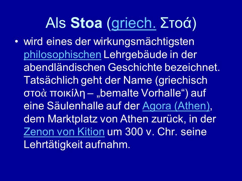 Als Stoa (griech. Στοά)griech. wird eines der wirkungsmächtigsten philosophischen Lehrgebäude in der abendländischen Geschichte bezeichnet. Tatsächlic
