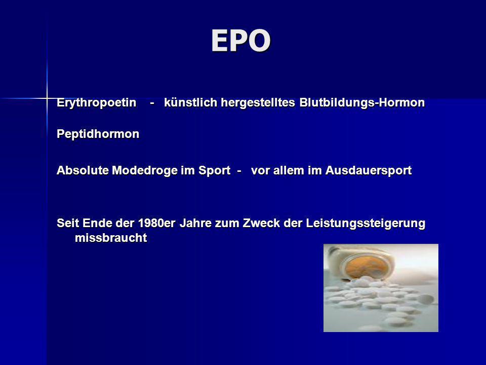 EPO Erythropoetin - künstlich hergestelltes Blutbildungs-Hormon Peptidhormon Absolute Modedroge im Sport - vor allem im Ausdauersport Seit Ende der 19