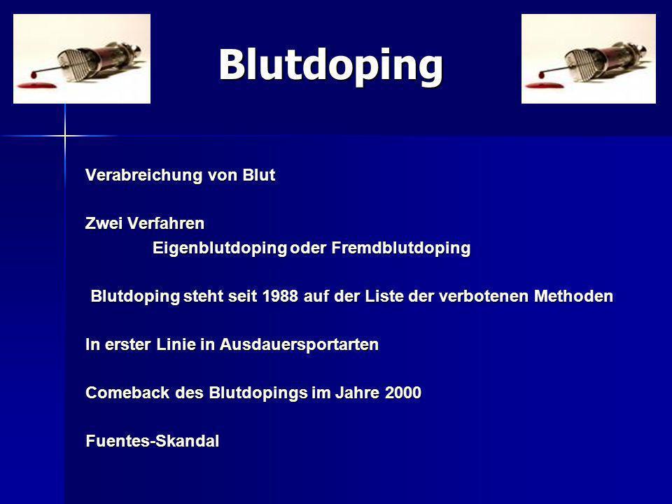 Blutdoping Blutdoping Verabreichung von Blut Zwei Verfahren Eigenblutdoping oder Fremdblutdoping Blutdoping steht seit 1988 auf der Liste der verboten
