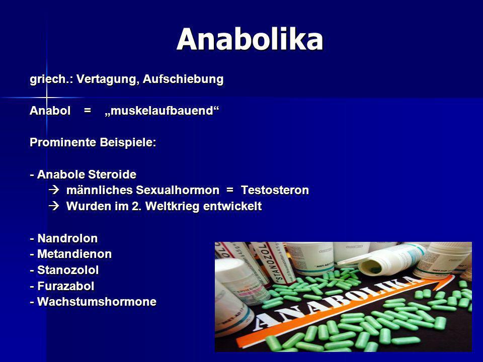 """Anabolika Anabolika griech.: Vertagung, Aufschiebung Anabol = """"muskelaufbauend"""" Prominente Beispiele: - Anabole Steroide  männliches Sexualhormon = T"""