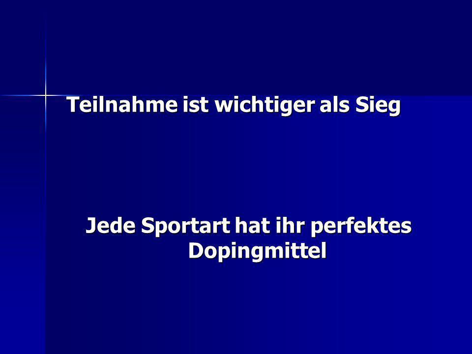 Teilnahme ist wichtiger als Sieg Jede Sportart hat ihr perfektes Dopingmittel Jede Sportart hat ihr perfektes Dopingmittel