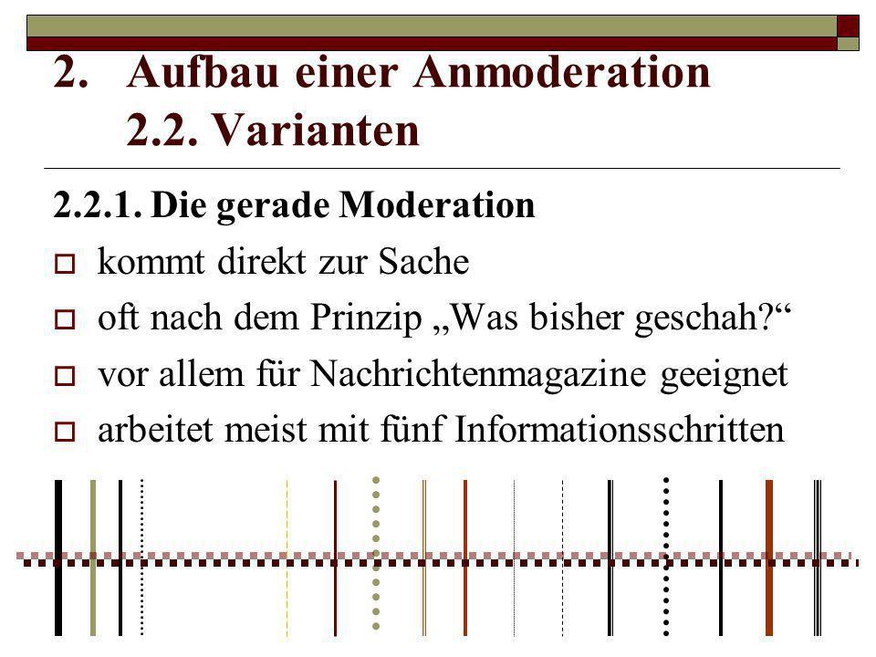 """2.2.1. Die gerade Moderation  kommt direkt zur Sache  oft nach dem Prinzip """"Was bisher geschah?""""  vor allem für Nachrichtenmagazine geeignet  arbe"""