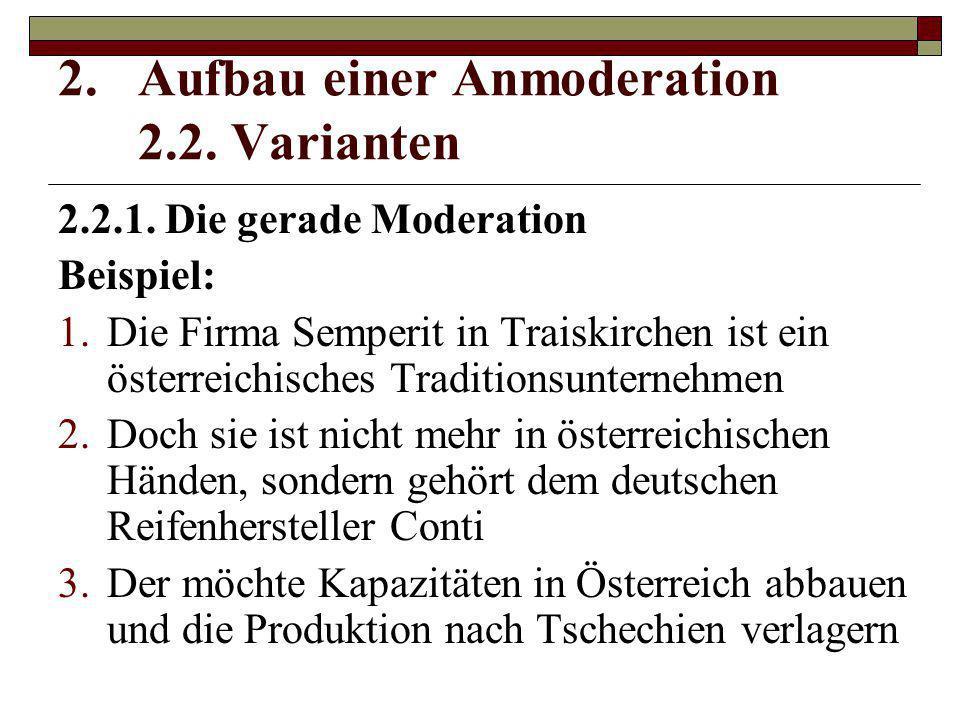 2.2.1. Die gerade Moderation Beispiel: 1.Die Firma Semperit in Traiskirchen ist ein österreichisches Traditionsunternehmen 2.Doch sie ist nicht mehr i