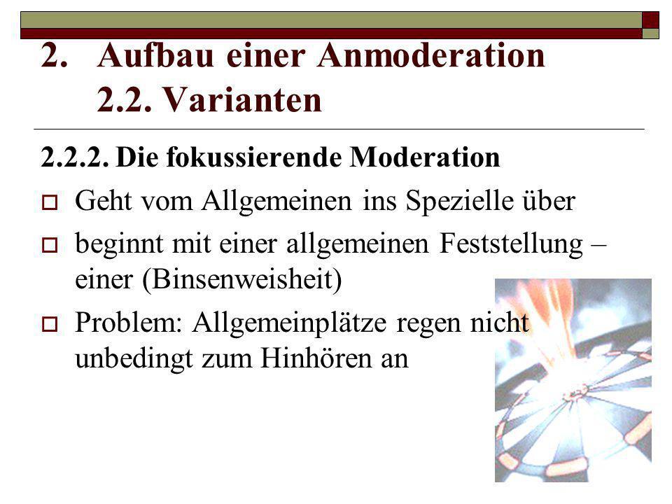 2.2.2. Die fokussierende Moderation  Geht vom Allgemeinen ins Spezielle über  beginnt mit einer allgemeinen Feststellung – einer (Binsenweisheit) 
